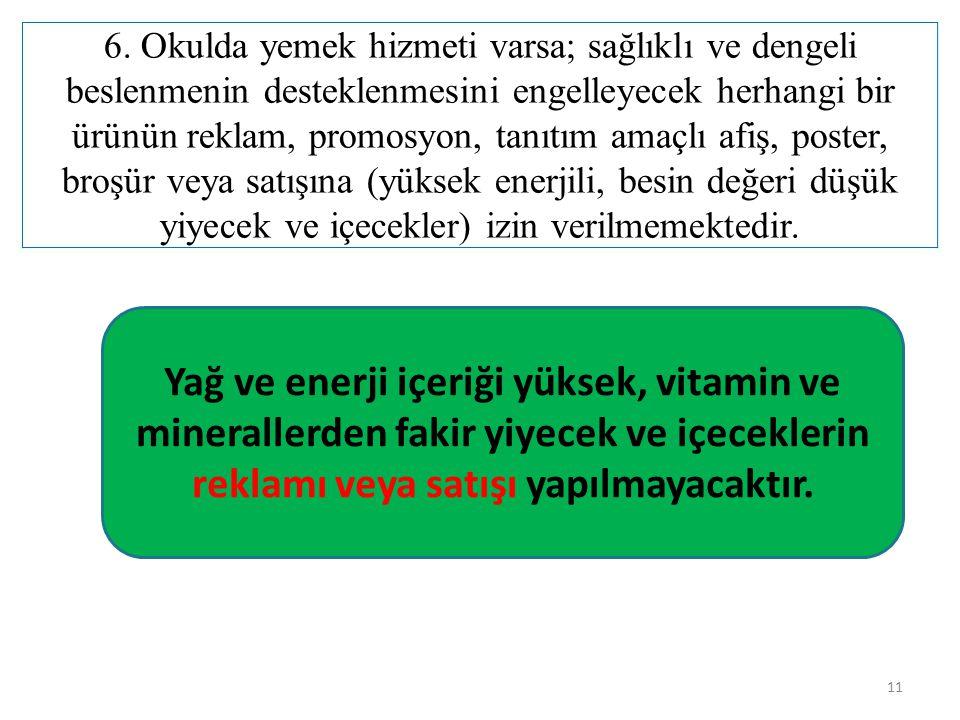 11 6. Okulda yemek hizmeti varsa; sağlıklı ve dengeli beslenmenin desteklenmesini engelleyecek herhangi bir ürünün reklam, promosyon, tanıtım amaçlı a