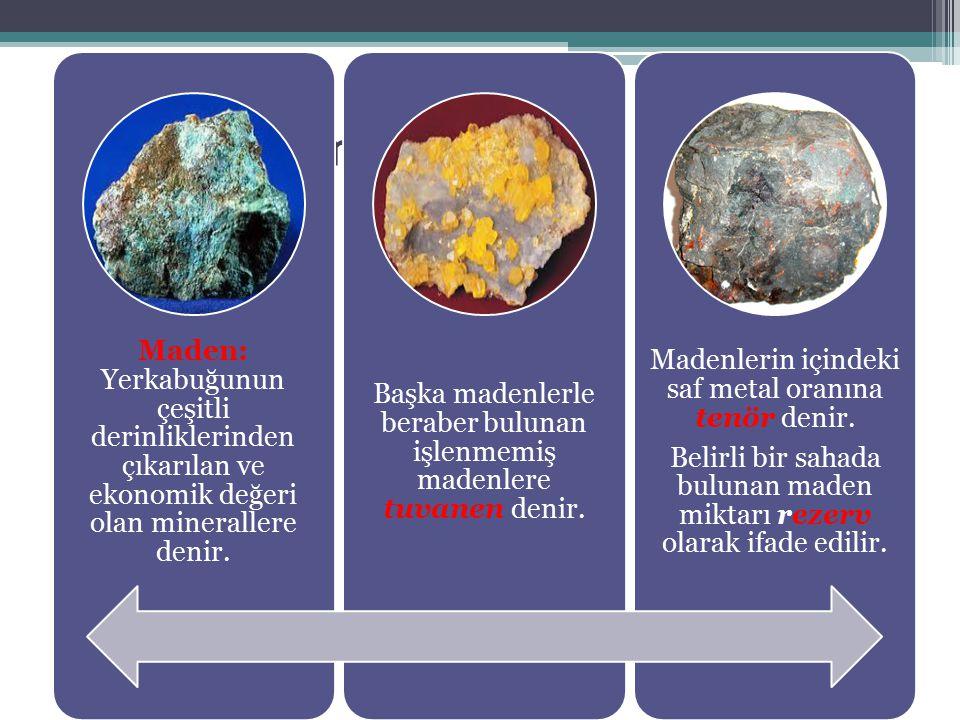 Genel Kavramalar Maden: Yerkabuğunun çeşitli derinliklerinden çıkarılan ve ekonomik değeri olan minerallere denir. Başka madenlerle beraber bulunan iş