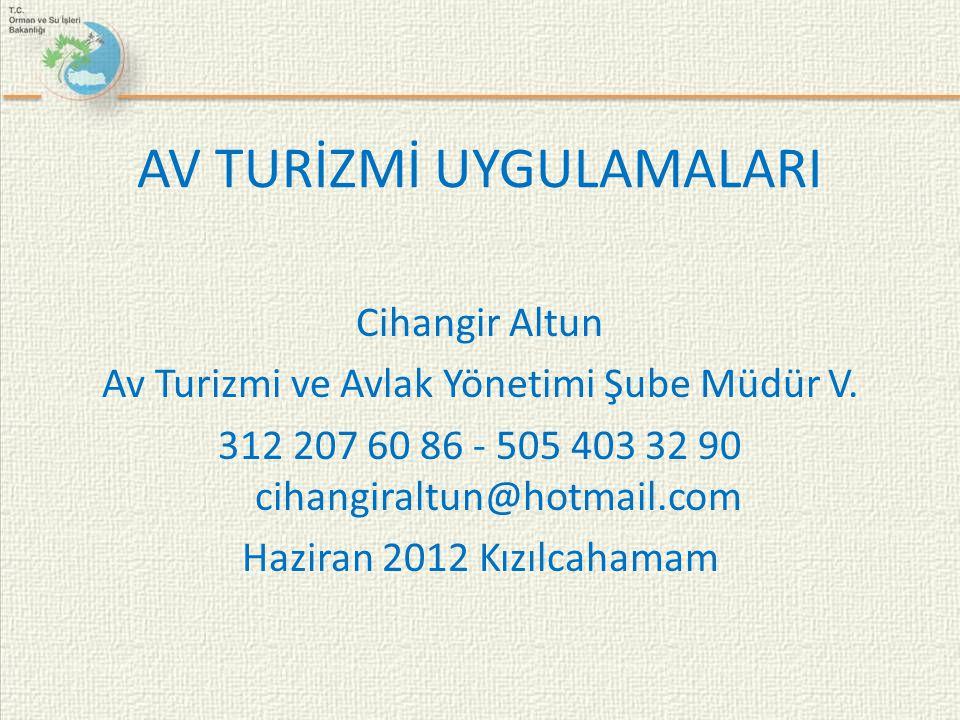 AV TURİZMİ UYGULAMALARI Cihangir Altun Av Turizmi ve Avlak Yönetimi Şube Müdür V. 312 207 60 86 - 505 403 32 90 cihangiraltun@hotmail.com Haziran 2012