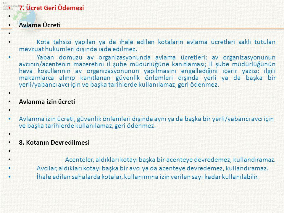 7. Ücret Geri Ödemesi Avlama Ücreti Kota tahsisi yapılan ya da ihale edilen kotaların avlama ücretleri saklı tutulan mevzuat hükümleri dışında iade ed