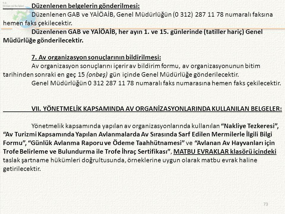73 Düzenlenen belgelerin gönderilmesi: Düzenlenen GAB ve YAİÖAİB, Genel Müdürlüğün (0 312) 287 11 78 numaralı faksına hemen faks çekilecektir. Düzenle