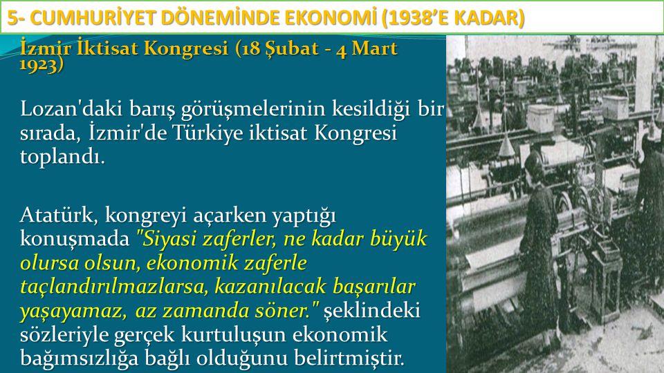 İzmir İktisat Kongresi (18 Şubat - 4 Mart 1923) Lozan'daki barış görüşmelerinin kesildiği bir sırada, İzmir'de Türkiye iktisat Kongresi toplandı. Atat