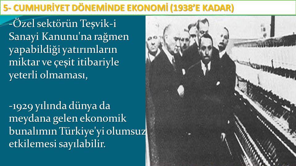 -Özel sektörün Teşvik-i Sanayi Kanunu'na rağmen yapabildiği yatırımların miktar ve çeşit itibariyle yeterli olmaması, -1929 yılında dünya da meydana g