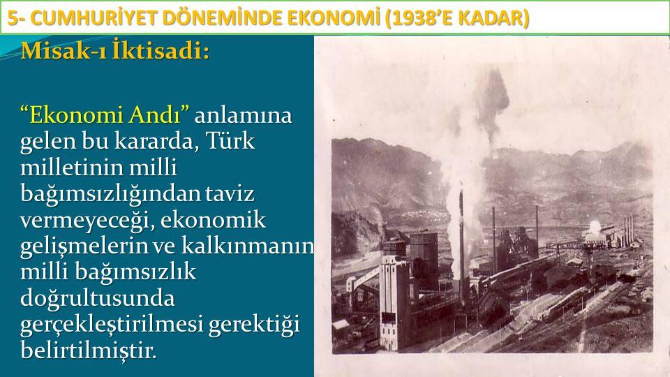 """Misak-ı İktisadi: """"Ekonomi Andı"""" anlamına gelen bu kararda, Türk milletinin milli bağımsızlığından taviz vermeyeceği, ekonomik gelişmelerin ve kalkınm"""