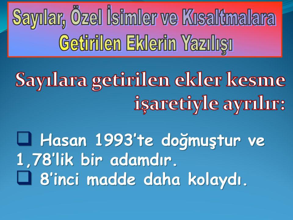  Hasan 1993'te doğmuştur ve 1,78'lik bir adamdır.  8'inci madde daha kolaydı.