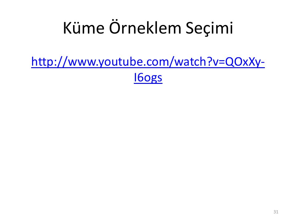 Küme Örneklem Seçimi http://www.youtube.com/watch?v=QOxXy- I6ogs 31