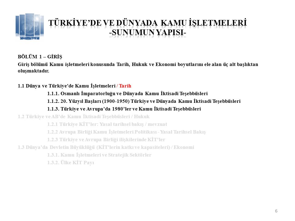 BÖLÜM 1.1 – Osmanlı İmparatorluğu ve Dünyada Kamu İktisadi Teşebbüsleri / Tarih Osmanlı İmparatorluğu'nda başta Savunma, Tekstil, Finans sektörleri olmak üzere Kamu İşletmeleri kurulmuştur.