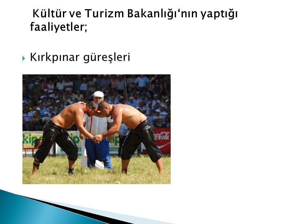 Kültür ve Turizm Bakanlığı'nın yaptığı faaliyetler;  Kırkpınar güreşleri