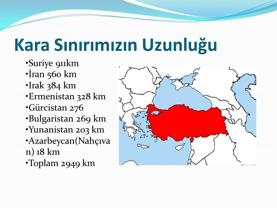Kara Sınırımızın Uzunluğu Suriye 911km İran 560 km Irak 384 km Ermenistan 328 km Gürcistan 276 Bulgaristan 269 km Yunanistan 203 km Azarbeycan(Nahçıva n) 18 km Toplam 2949 km