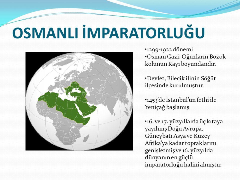OSMANLI İMPARATORLUĞU 1299-1922 dönemi Osman Gazi, Oğuzların Bozok kolunun Kayı boyundandır. Devlet, Bilecik ilinin Söğüt ilçesinde kurulmuştur. 1453'
