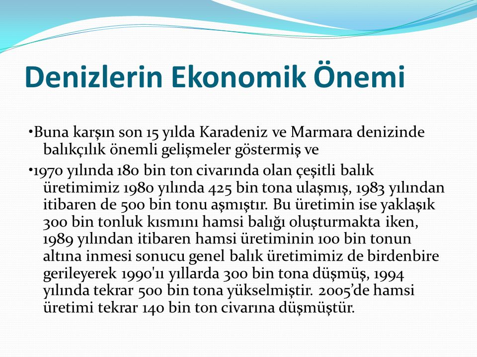 Denizlerin Ekonomik Önemi Buna karşın son 15 yılda Karadeniz ve Marmara denizinde balıkçılık önemli gelişmeler göstermiş ve 1970 yılında 180 bin ton c
