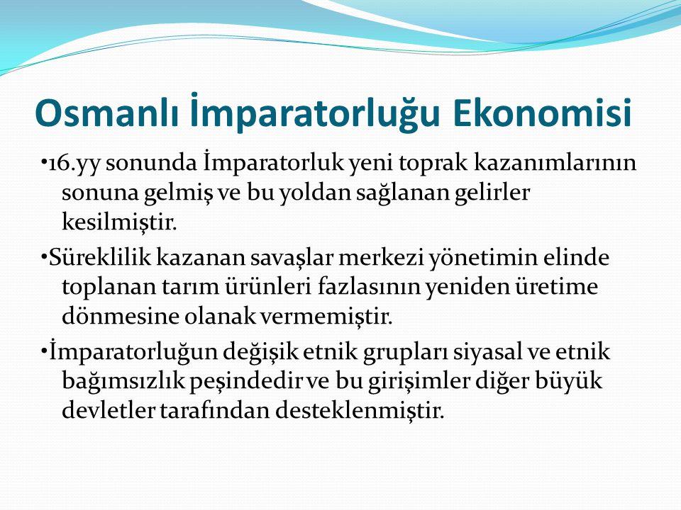 Osmanlı İmparatorluğu Ekonomisi 16.yy sonunda İmparatorluk yeni toprak kazanımlarının sonuna gelmiş ve bu yoldan sağlanan gelirler kesilmiştir. Sürekl