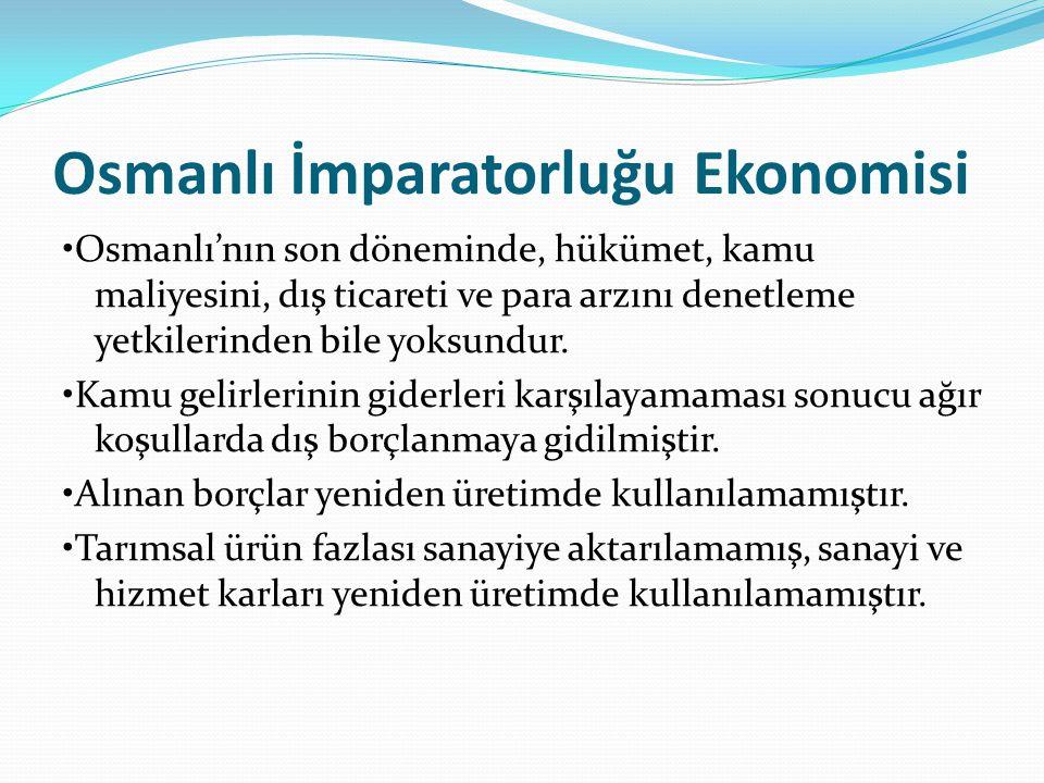 Osmanlı İmparatorluğu Ekonomisi Osmanlı'nın son döneminde, hükümet, kamu maliyesini, dış ticareti ve para arzını denetleme yetkilerinden bile yoksundu