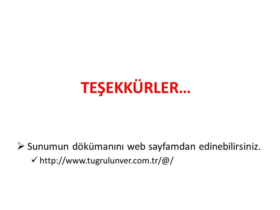 TEŞEKKÜRLER…  Sunumun dökümanını web sayfamdan edinebilirsiniz. http://www.tugrulunver.com.tr/@/