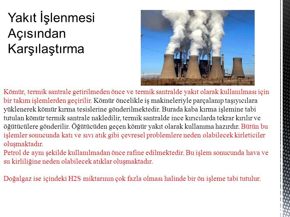 Yakıt İşlenmesi Açısından Karşılaştırma Kömür, termik santrale getirilmeden önce ve termik santralde yakıt olarak kullanılması için bir takım işlemler