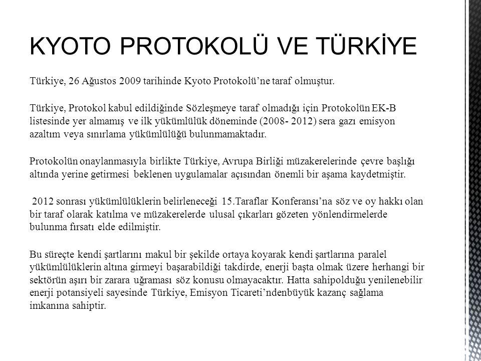 KYOTO PROTOKOLÜ VE TÜRKİYE Türkiye, 26 Ağustos 2009 tarihinde Kyoto Protokolü'ne taraf olmuştur. Türkiye, Protokol kabul edildiğinde Sözleşmeye taraf