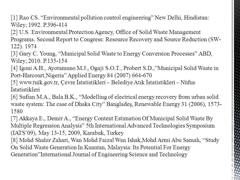 [1] Rao CS. Environmental pollution control engineering New Delhi, Hindistan: Wiley; 1992.
