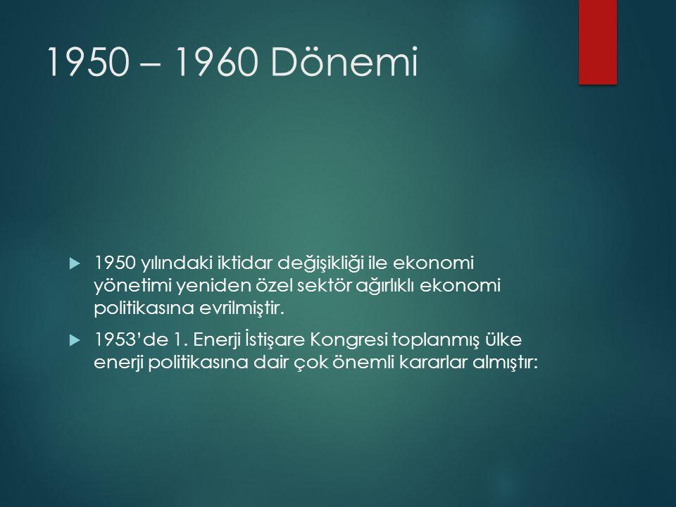 1950 – 1960 Dönemi  1950 yılındaki iktidar değişikliği ile ekonomi yönetimi yeniden özel sektör ağırlıklı ekonomi politikasına evrilmiştir.  1953'de