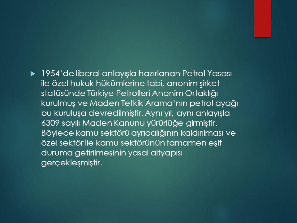  1954'de liberal anlayışla hazırlanan Petrol Yasası ile özel hukuk hükümlerine tabi, anonim şirket statüsünde Türkiye Petrolleri Anonim Ortaklığı kur