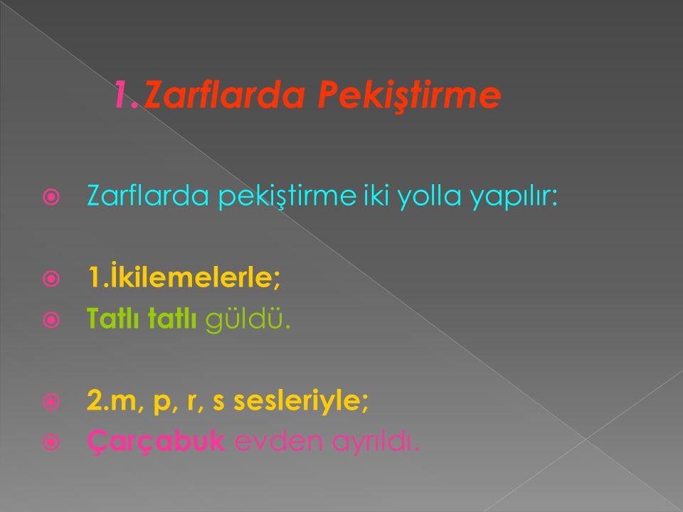 1.Zarflarda Pekiştirme  Zarflarda pekiştirme iki yolla yapılır:  1.İkilemelerle;  Tatlı tatlı güldü.  2.m, p, r, s sesleriyle;  Çarçabuk evden ay