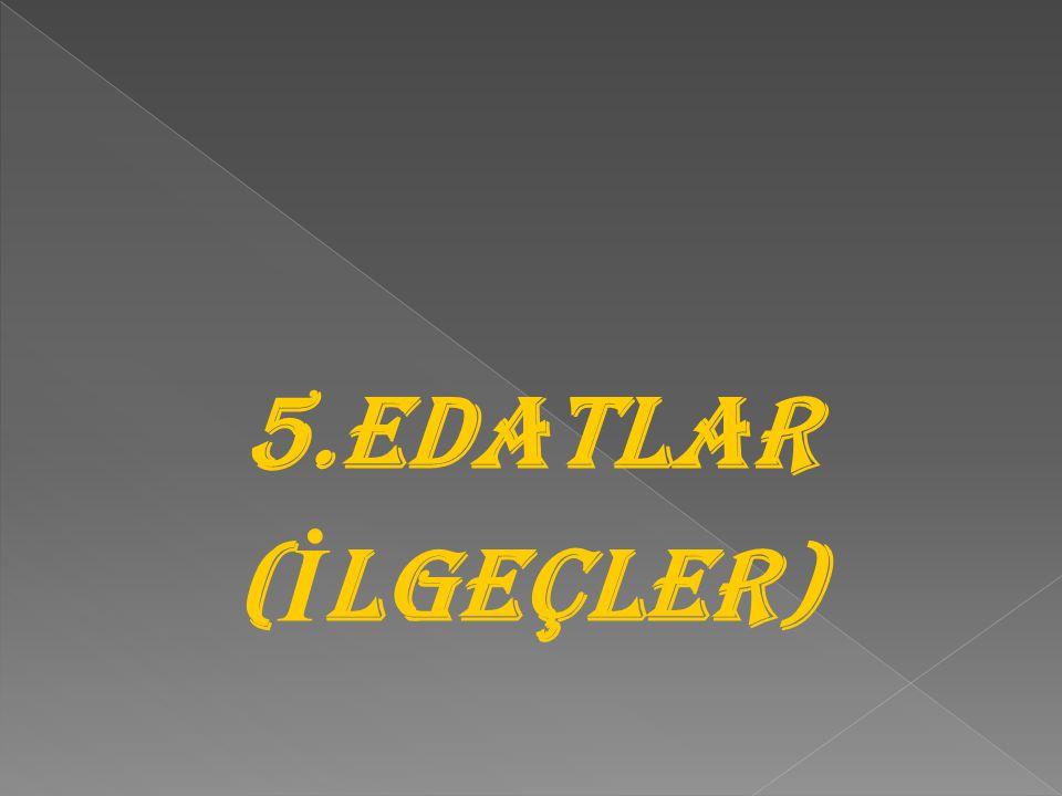 5.EDATLAR ( İ LGEÇLER)