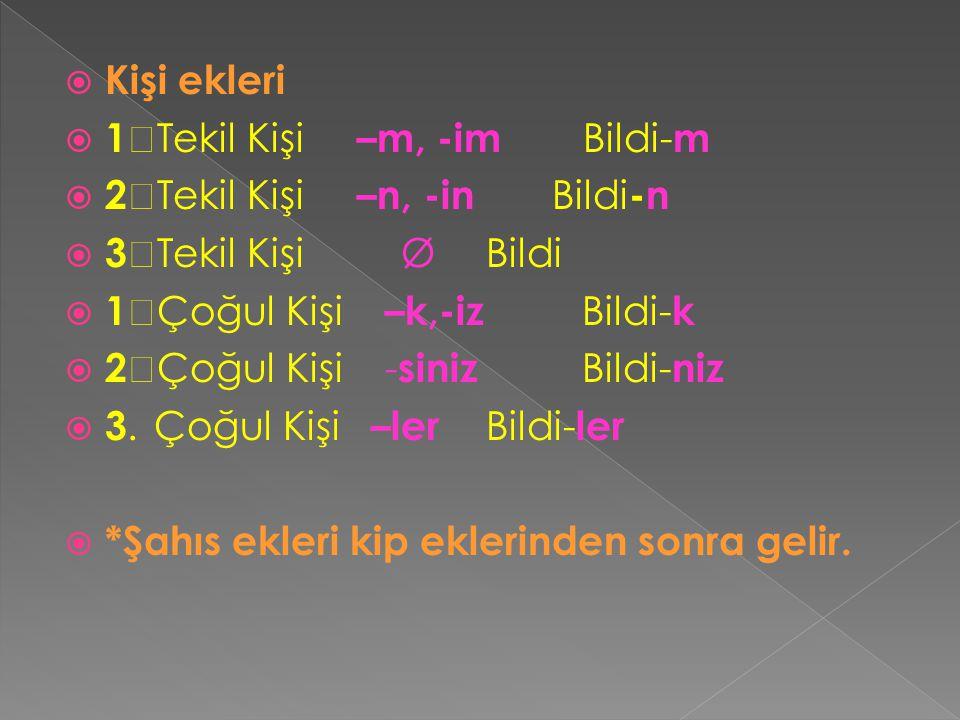  Kişi ekleri  1  Tekil Kişi –m, -im Bildi- m  2  Tekil Kişi –n, -in Bildi -n  3  Tekil Kişi Ø Bildi  1  Çoğul Kişi –k,-iz Bildi- k  2  Çoğu