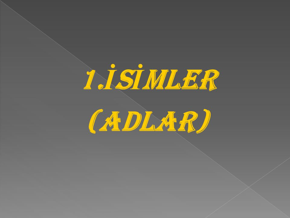 1. İ S İ MLER (ADLAR)