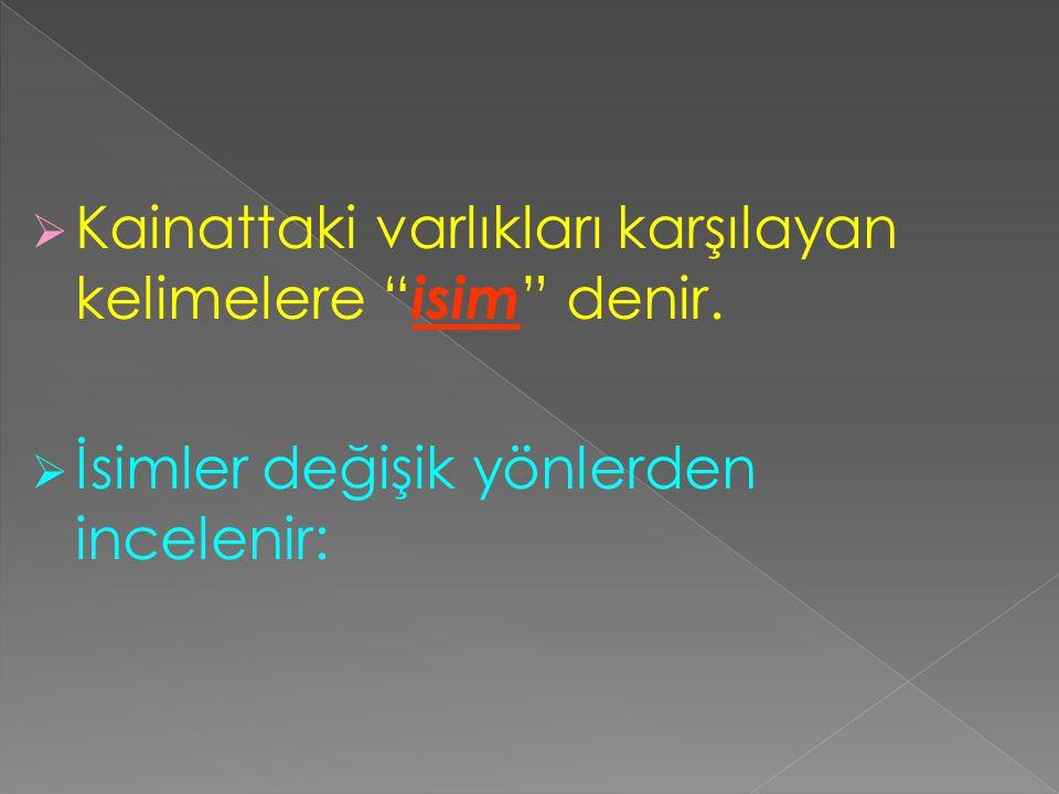  3.Yönelme (yaklaşma) Hali:  Adların -a/-e hal ekini almış biçimidir.