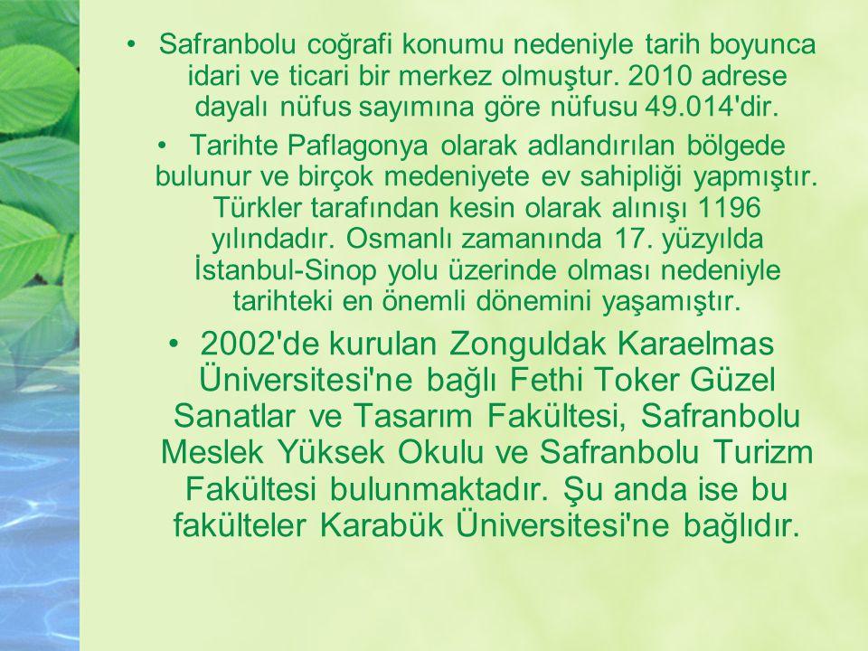 Safranbolu coğrafi konumu nedeniyle tarih boyunca idari ve ticari bir merkez olmuştur. 2010 adrese dayalı nüfus sayımına göre nüfusu 49.014'dir. Tarih