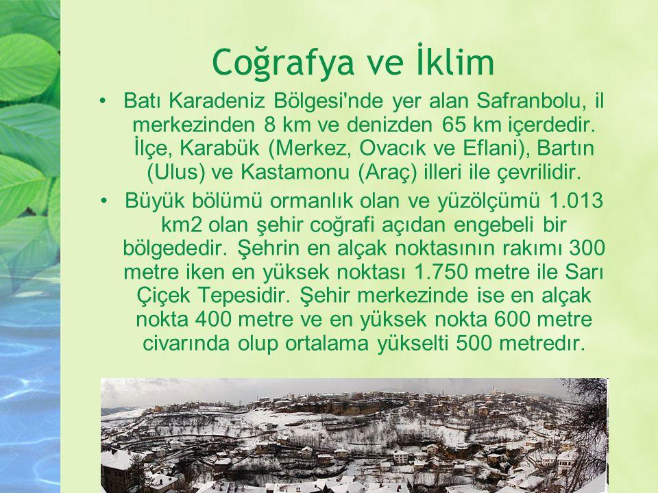 Coğrafya ve İklim Batı Karadeniz Bölgesi'nde yer alan Safranbolu, il merkezinden 8 km ve denizden 65 km içerdedir. İlçe, Karabük (Merkez, Ovacık ve Ef