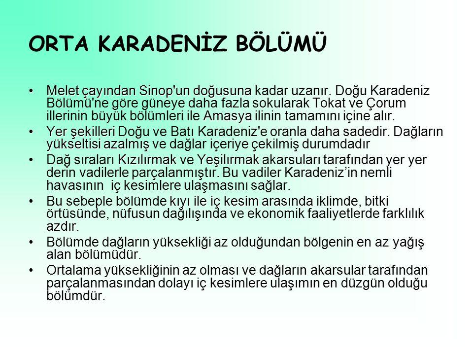 ORTA KARADENİZ BÖLÜMÜ Melet çayındanSinop un doğusuna Tokat Çorum AmasyaMelet çayından Sinop un doğusuna kadar uzanır.
