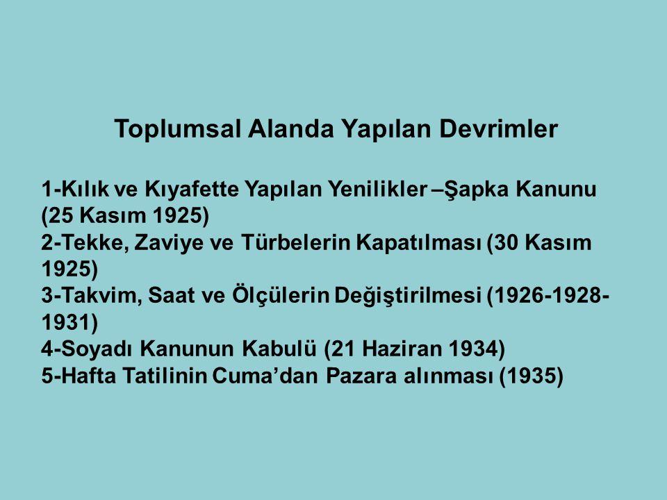Eğitim ve Kültür Devrimleri 1-Tevhid-i Tedrisat Kanunu (3 Mart 1924) 2-Türk Harflerinin Kabulü (1 Kasım 1928) 3-Türk Tarih Kurumunun Kurulması (12 Nis