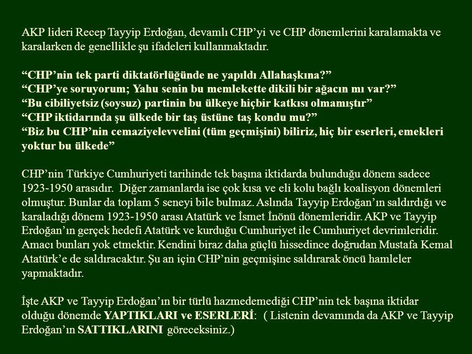 """AKP lideri Recep Tayyip Erdoğan, devamlı CHP'yi ve CHP dönemlerini karalamakta ve karalarken de genellikle şu ifadeleri kullanmaktadır. """"CHP'nin tek p"""