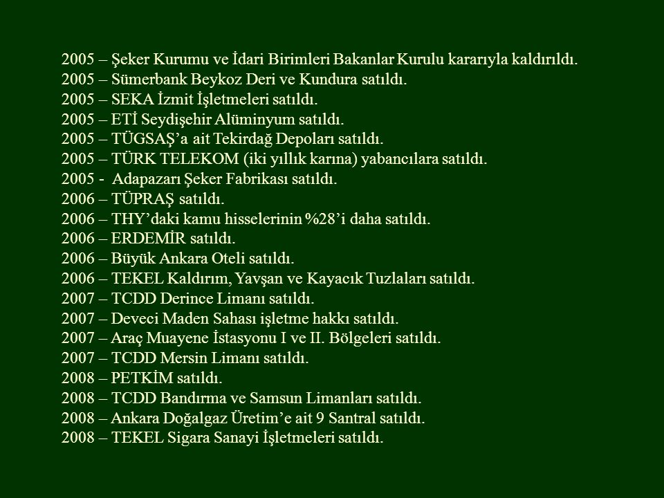 2005 – Şeker Kurumu ve İdari Birimleri Bakanlar Kurulu kararıyla kaldırıldı. 2005 – Sümerbank Beykoz Deri ve Kundura satıldı. 2005 – SEKA İzmit İşletm