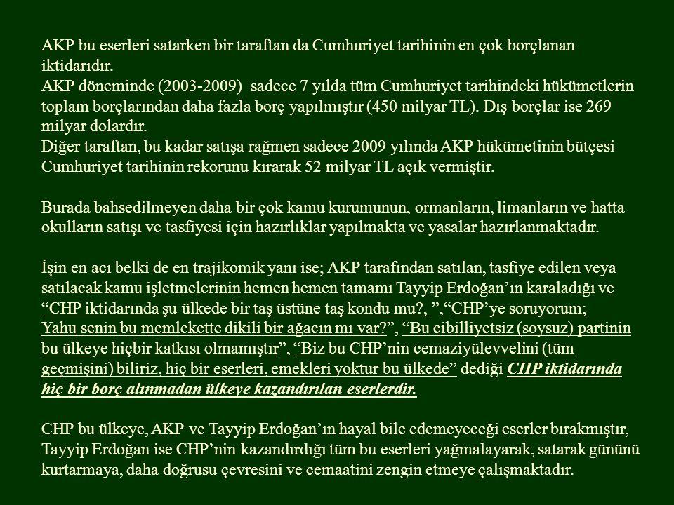 AKP bu eserleri satarken bir taraftan da Cumhuriyet tarihinin en çok borçlanan iktidarıdır. AKP döneminde (2003-2009) sadece 7 yılda tüm Cumhuriyet ta