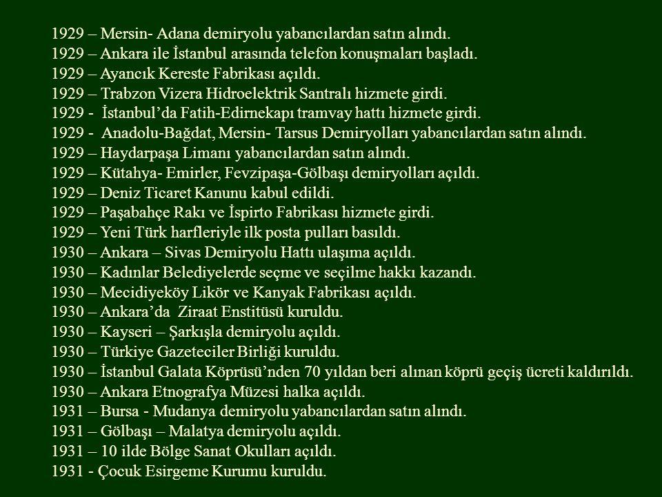 1929 – Mersin- Adana demiryolu yabancılardan satın alındı. 1929 – Ankara ile İstanbul arasında telefon konuşmaları başladı. 1929 – Ayancık Kereste Fab