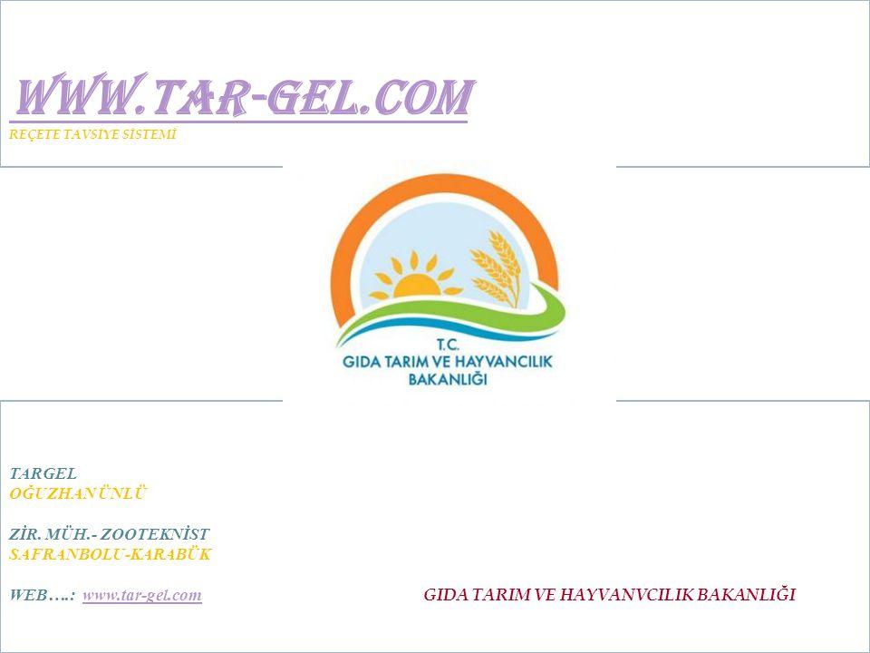 WWW.TAR-GEL.COM WWW.TAR-GEL.COM REÇETE TAVSİYE SİSTEMİ TARGEL OĞUZHAN ÜNLÜ ZİR. MÜH.- ZOOTEKNİST SAFRANBOLU-KARABÜK WEB….: www.tar-gel.com GIDA TARIM