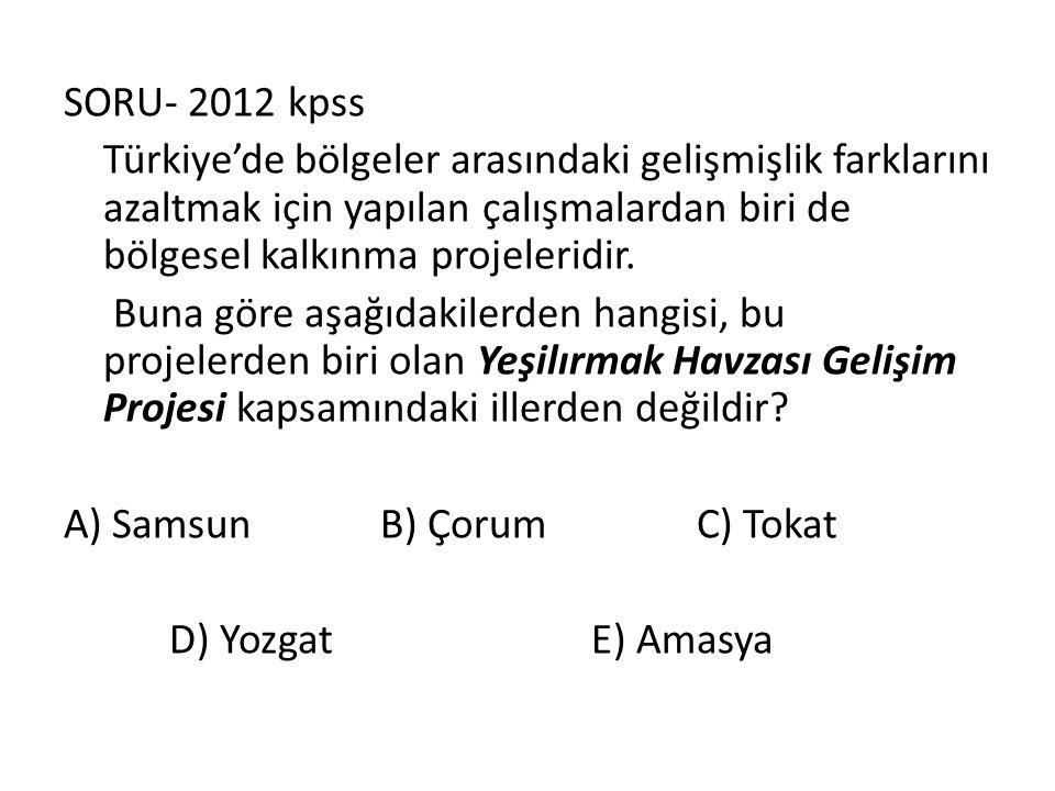 SORU- 2012 kpss Türkiye'de bölgeler arasındaki gelişmişlik farklarını azaltmak için yapılan çalışmalardan biri de bölgesel kalkınma projeleridir. Buna