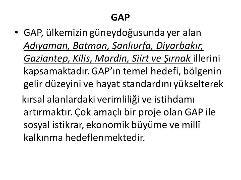 GAP GAP, ülkemizin güneydoğusunda yer alan Adıyaman, Batman, Şanlıurfa, Diyarbakır, Gaziantep, Kilis, Mardin, Siirt ve Şırnak illerini kapsamaktadır.