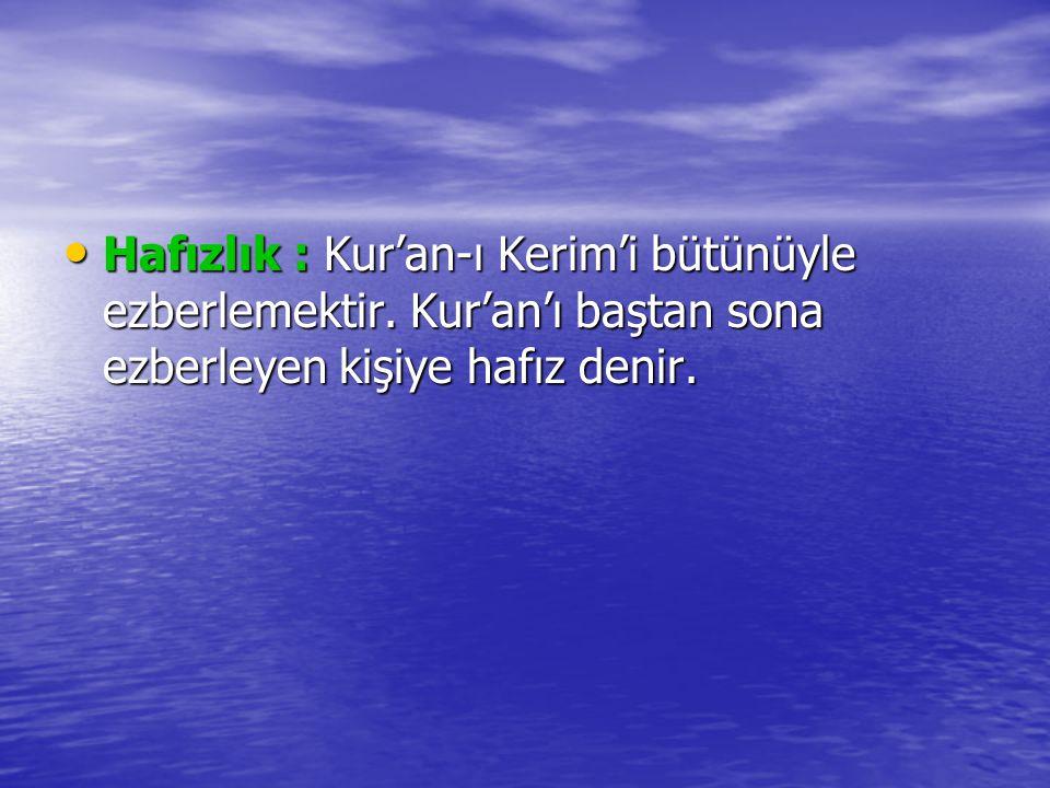 Hafızlık : Kur'an-ı Kerim'i bütünüyle ezberlemektir. Kur'an'ı baştan sona ezberleyen kişiye hafız denir. Hafızlık : Kur'an-ı Kerim'i bütünüyle ezberle
