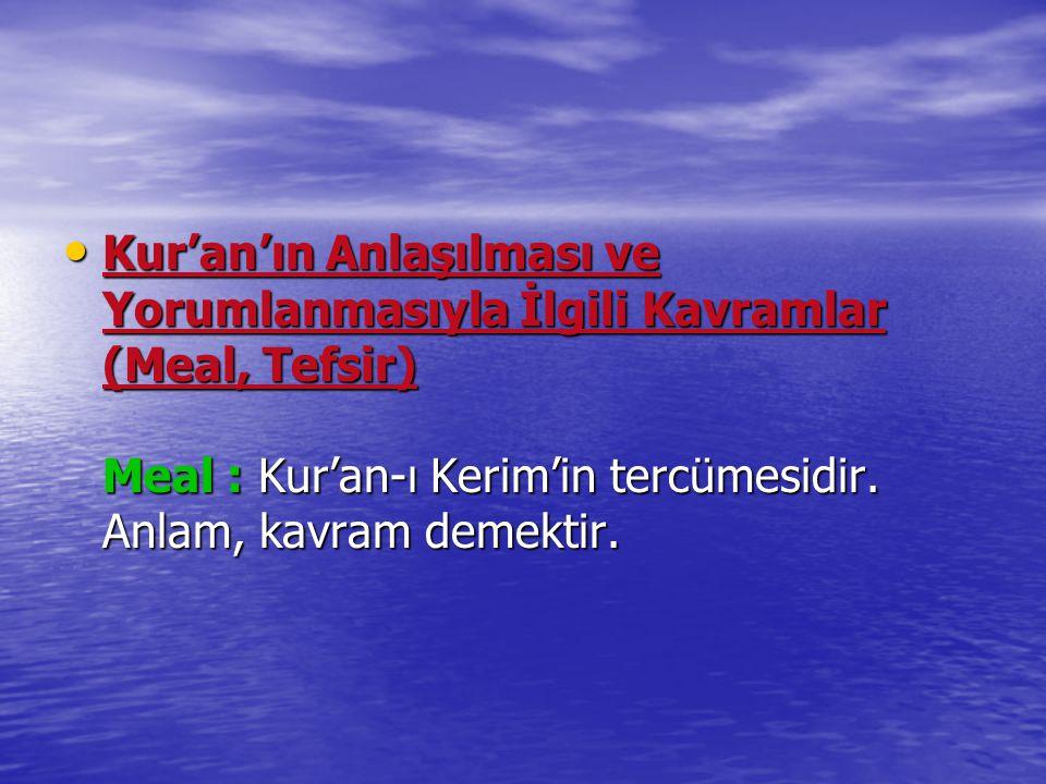 Kur'an'ın Anlaşılması ve Yorumlanmasıyla İlgili Kavramlar (Meal, Tefsir) Meal : Kur'an-ı Kerim'in tercümesidir. Anlam, kavram demektir. Kur'an'ın Anla