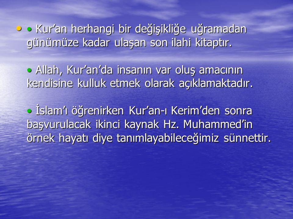Kur'an herhangi bir değişikliğe uğramadan günümüze kadar ulaşan son ilahi kitaptır. Allah, Kur'an'da insanın var oluş amacının kendisine kulluk etmek