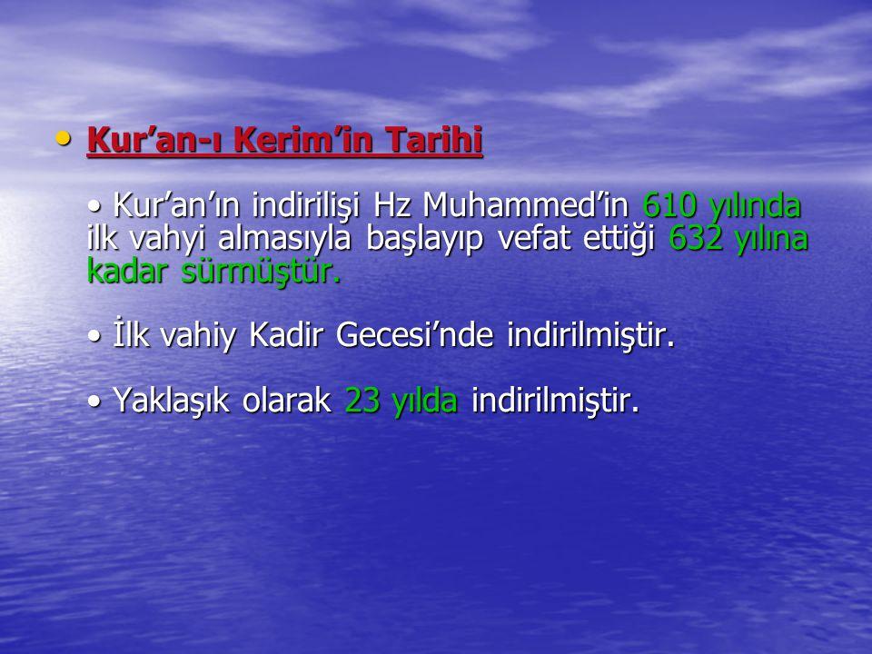 Kur'an-ı Kerim'in Tarihi Kur'an'ın indirilişi Hz Muhammed'in 610 yılında ilk vahyi almasıyla başlayıp vefat ettiği 632 yılına kadar sürmüştür. İlk vah