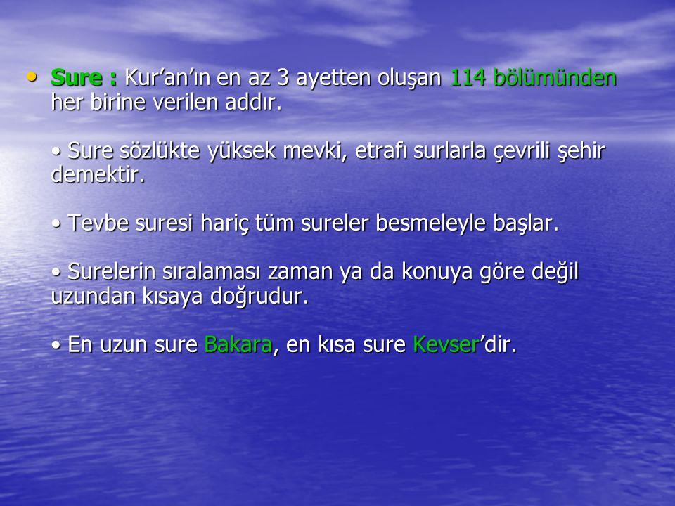 Sure : Kur'an'ın en az 3 ayetten oluşan 114 bölümünden her birine verilen addır. Sure sözlükte yüksek mevki, etrafı surlarla çevrili şehir demektir. T