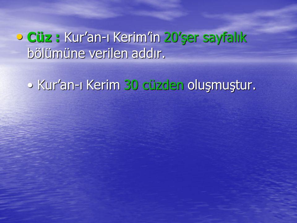 Cüz : Kur'an-ı Kerim'in 20'şer sayfalık bölümüne verilen addır. Kur'an-ı Kerim 30 cüzden oluşmuştur. Cüz : Kur'an-ı Kerim'in 20'şer sayfalık bölümüne