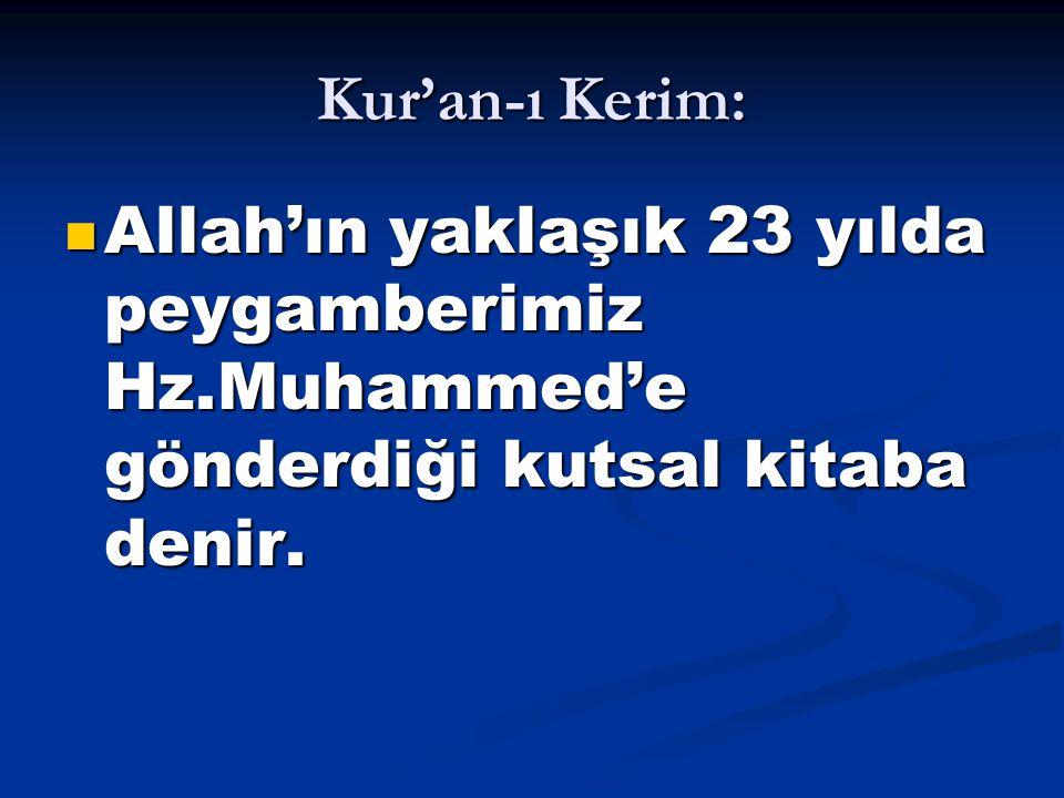 Kur'an-ı Kerim: Allah'ın yaklaşık 23 yılda peygamberimiz Hz.Muhammed'e gönderdiği kutsal kitaba denir. Allah'ın yaklaşık 23 yılda peygamberimiz Hz.Muh