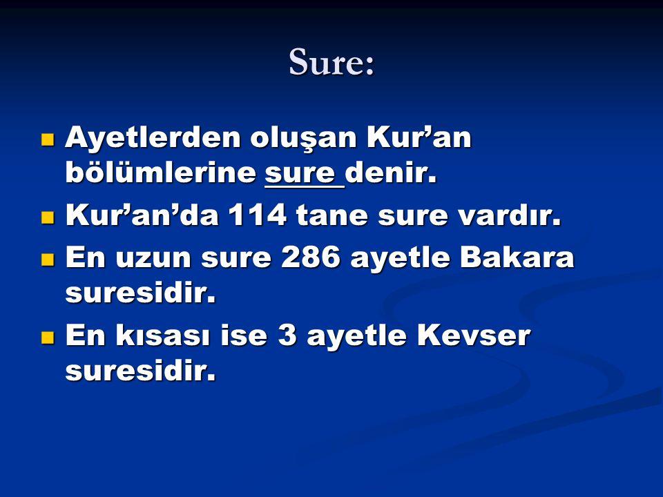 Sure: Ayetlerden oluşan Kur'an bölümlerine sure denir. Ayetlerden oluşan Kur'an bölümlerine sure denir. Kur'an'da 114 tane sure vardır. Kur'an'da 114
