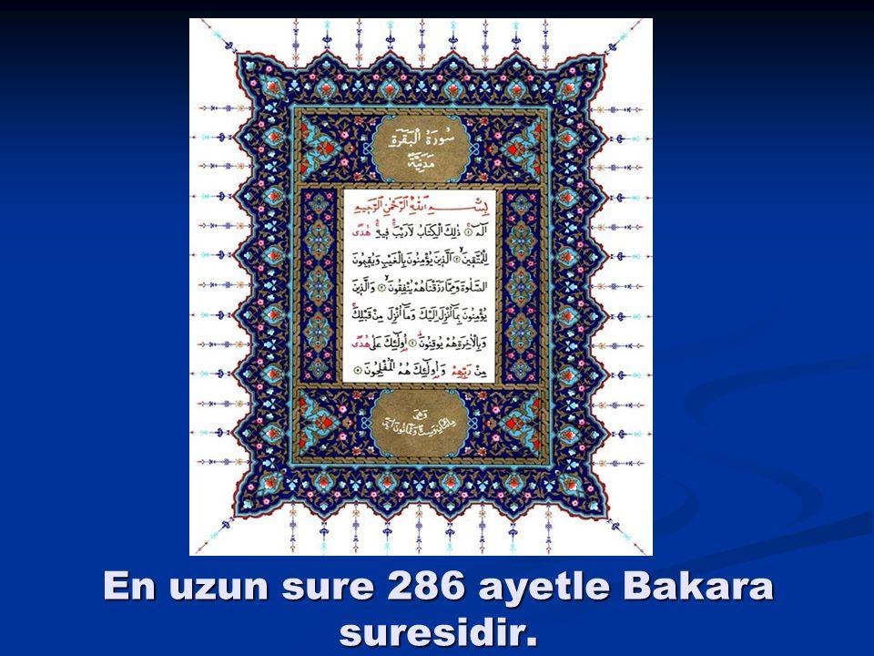 En uzun sure 286 ayetle Bakara suresidir.