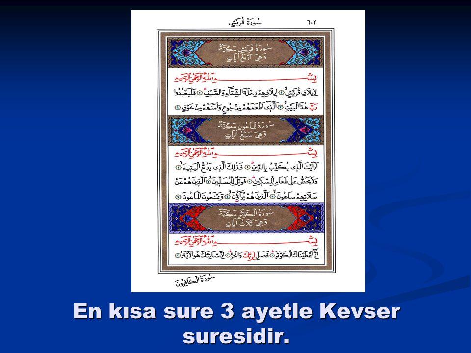 En kısa sure 3 ayetle Kevser suresidir.