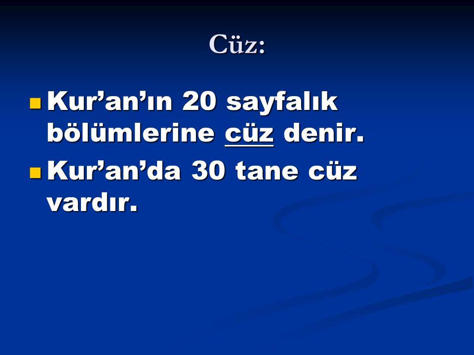 Cüz: Kur'an'ın 20 sayfalık bölümlerine cüz denir. Kur'an'ın 20 sayfalık bölümlerine cüz denir. Kur'an'da 30 tane cüz vardır. Kur'an'da 30 tane cüz var